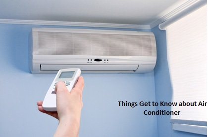 Things Get To Know About Air Conditioner